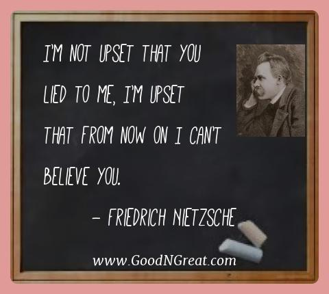 Friedrich Nietzsche Best Quotes  - I'm not upset that you lied to me, I'm upset that from