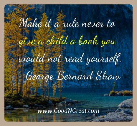 George Bernard Shaw Best Quotes  - Make it a rule never to give a child a book you would not