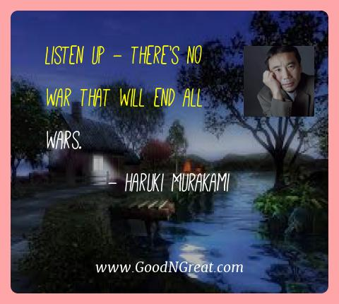 Haruki Murakami Best Quotes  - Listen up - there's no war that will end all