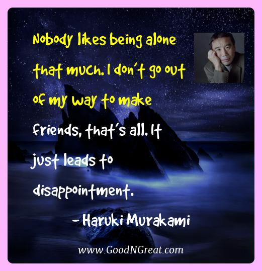 Haruki Murakami Best Quotes  - Nobody likes being alone that much. I don't go out of my