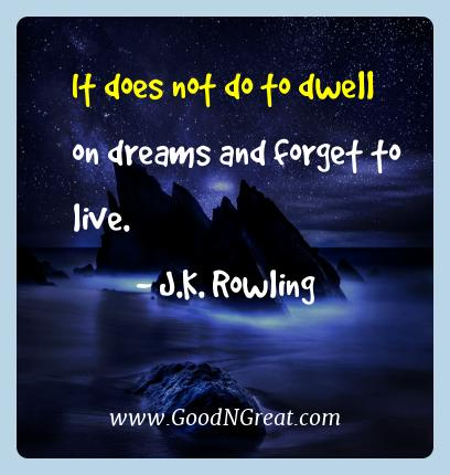 J.k. Rowling Best Quotes  - It does not do to dwell on dreams and forget to