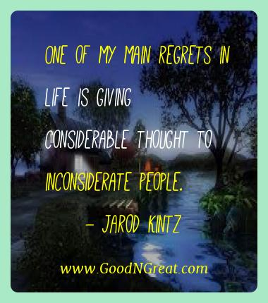 Jarod Kintz Best Quotes  - One of my main regrets in life is giving considerable