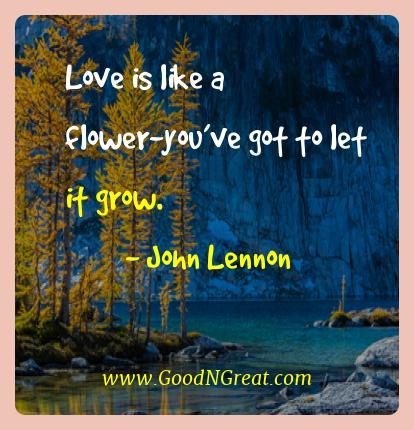 John Lennon Best Quotes  - Love is like a flower-you've got to let it