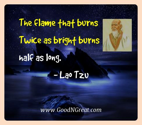 Lao Tzu Best Quotes  - The flame that burns Twice as bright burns half as