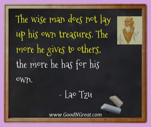 Lao Tzu Best Quotes  - The wise man does not lay up his own treasures. The more he