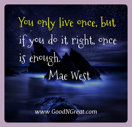 Mae West Best Quotes  - You only live once, but if you do it right, once is