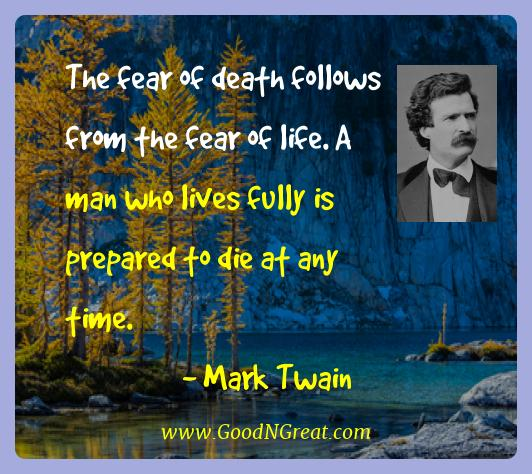 Mark Twain Best Quotes  - The fear of death follows from the fear of life. A man who