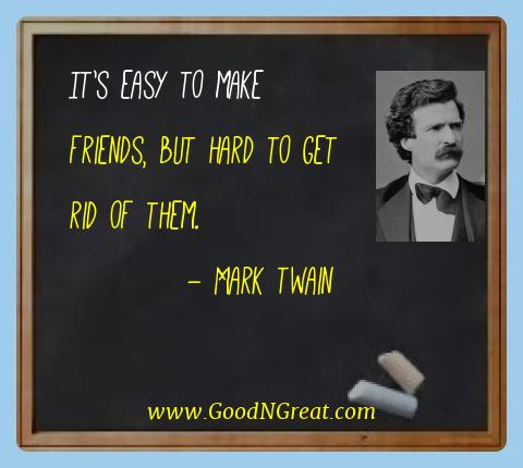 Mark Twain Best Quotes  - It's easy to make friends, but hard to get rid of