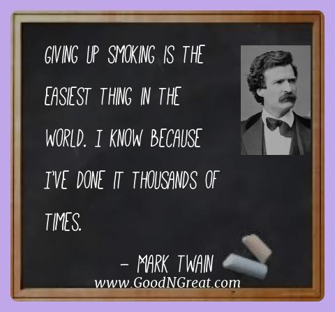 Mark Twain Best Quotes  - Giving up smoking is the easiest thing in the world. I know