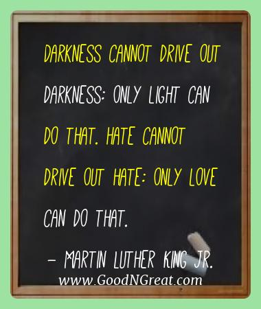 Martin Luther King Jr. Best Quotes  - Darkness cannot drive out darkness: only light can do that.