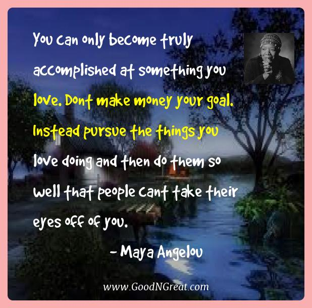 Maya Angelou Best Quotes  - You can only become truly accomplished at something you