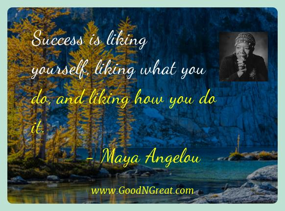 Maya Angelou Best Quotes  - Success is liking yourself, liking what you do, and liking