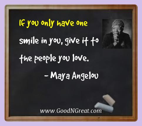 Maya Angelou Best Quotes  - If you only have one smile in you, give it to the people