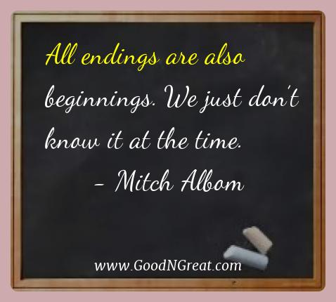 Mitch Albom Best Quotes  - All endings are also beginnings. We just don't know it at