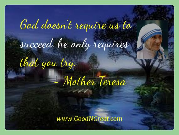 Mother Teresa Best Quotes  - God doesn't require us to succeed, he only requires that