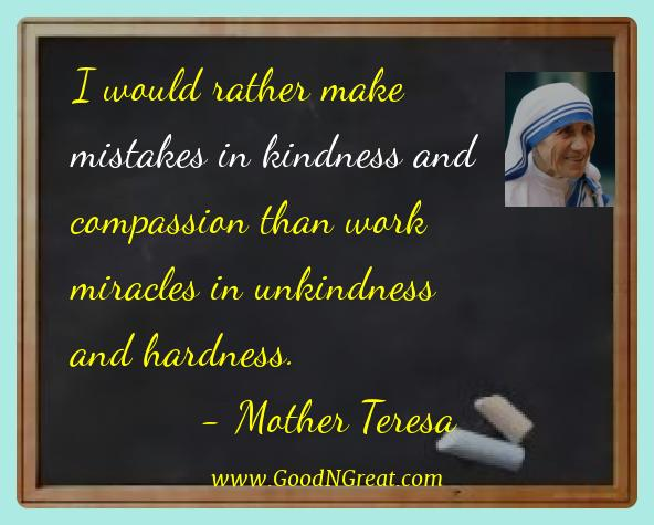 Mother Teresa Best Quotes  - I would rather make mistakes in kindness and compassion