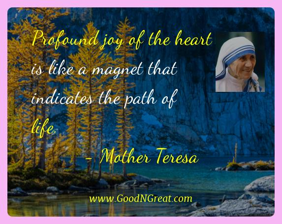 Mother Teresa Best Quotes  - Profound joy of the heart is like a magnet that indicates
