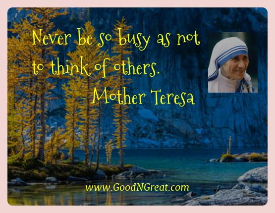 Mother Teresa Best Quotes  - Never be so busy as not to think of