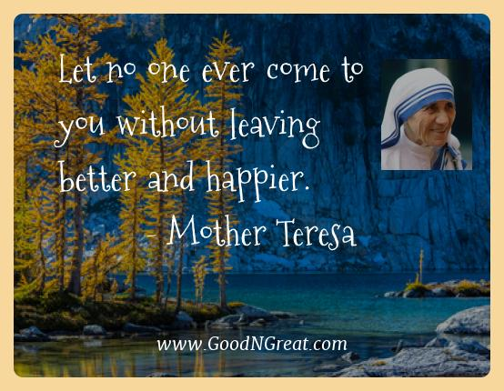 Mother Teresa Best Quotes  - Let no one ever come to you without leaving better and