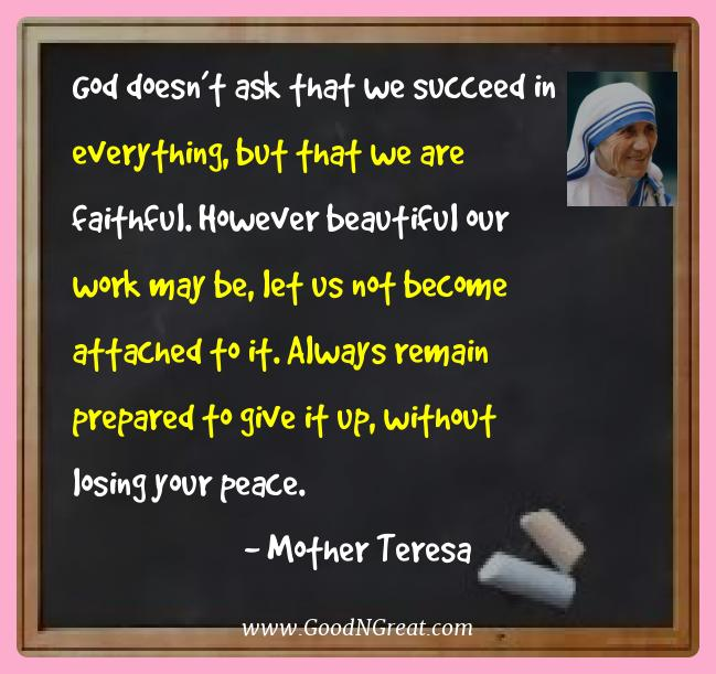 Mother Teresa Best Quotes  - God doesn't ask that we succeed in everything, but that we