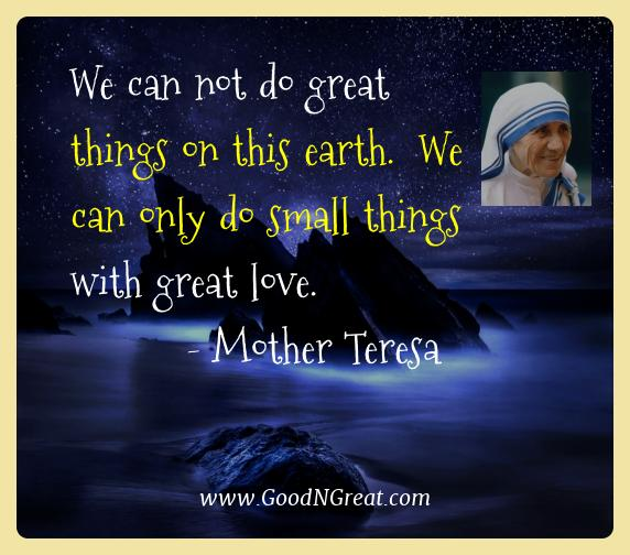 Mother Teresa Best Quotes  - We can not do great things on this earth.  We can only do