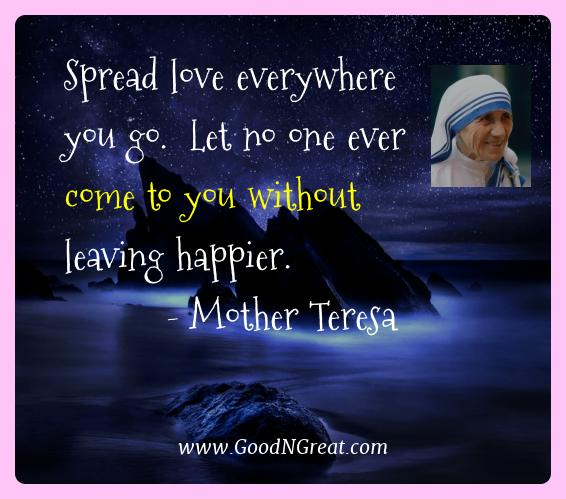 Mother Teresa Best Quotes  - Spread love everywhere you go.  Let no one ever come to you