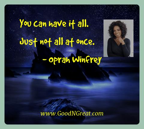 Oprah Winfrey Best Quotes  - You can have it all.  Just not all at