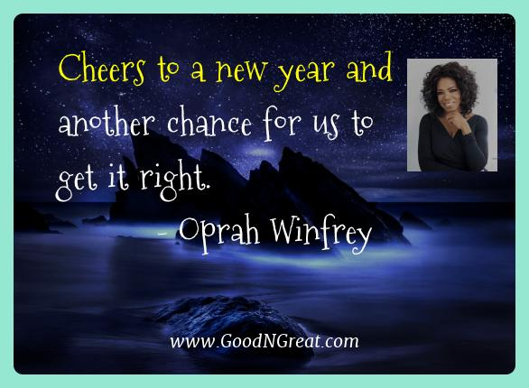 Oprah Winfrey Best Quotes  - Cheers to a new year and another chance for us to get it