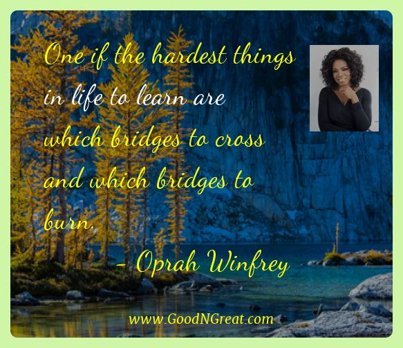 Oprah Winfrey Best Quotes  - One if the hardest things in life to learn are which