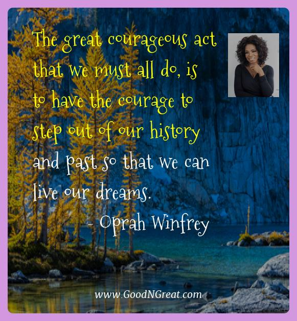 Oprah Winfrey Best Quotes  - The great courageous act that we must all do, is to have