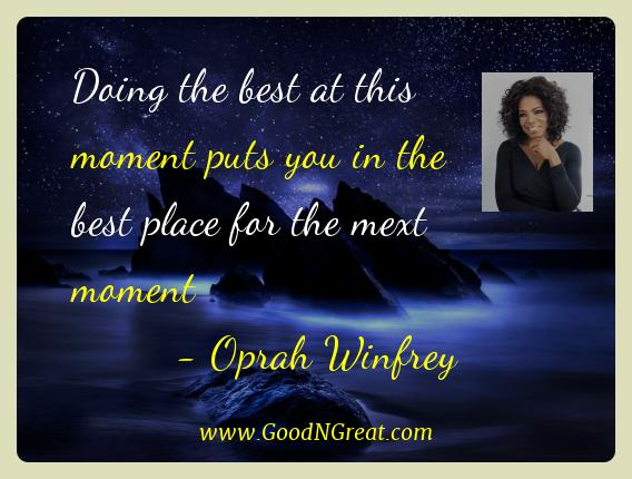 Oprah Winfrey Best Quotes  - Doing the best at this moment puts you in the best place