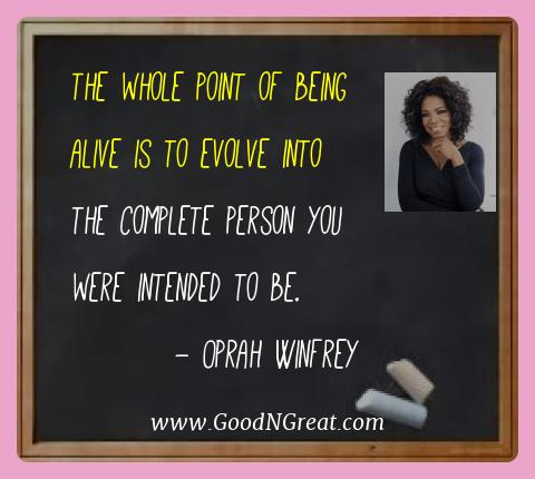 Oprah Winfrey Best Quotes  - The whole point of being alive is to evolve into the