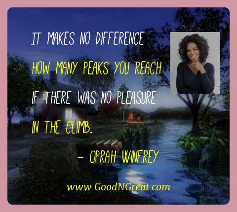 Oprah Winfrey Best Quotes  - It makes no difference how many peaks you reach if there
