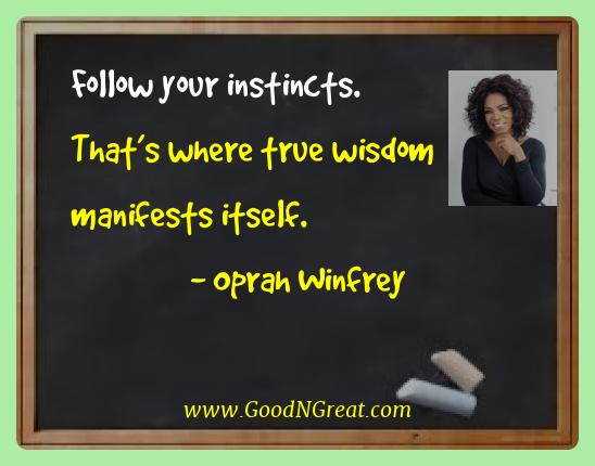 Oprah Winfrey Best Quotes  - Follow your instincts. That's where true wisdom manifests