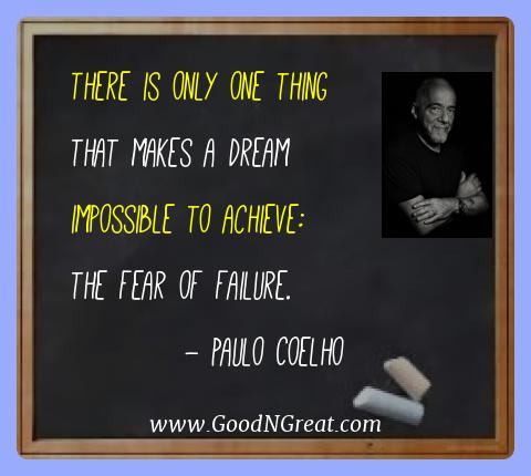 Paulo Coelho Best Quotes  - There is only one thing that makes a dream impossible to