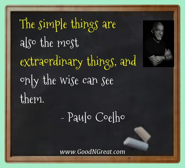 Paulo Coelho Best Quotes  - The simple things are also the most extraordinary things,
