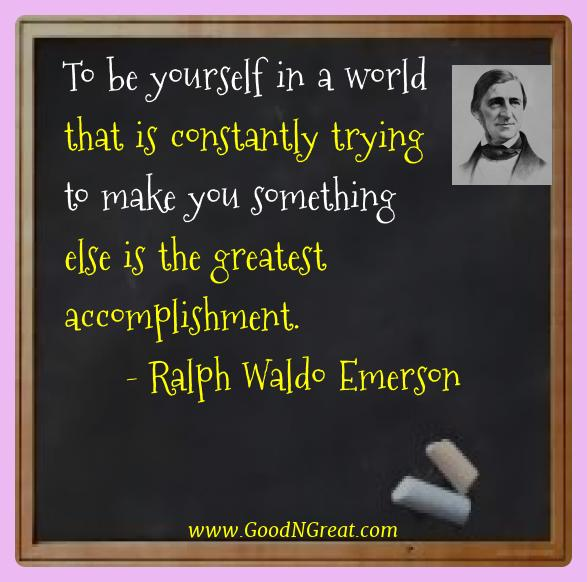Ralph Waldo Emerson Best Quotes  - To be yourself in a world that is constantly trying to make