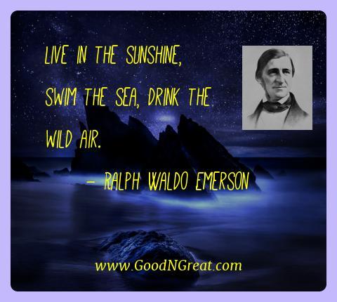 Ralph Waldo Emerson Best Quotes  - Live in the sunshine, swim the sea, drink the wild