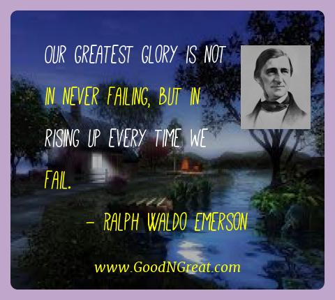 Ralph Waldo Emerson Best Quotes  - Our greatest glory is not in never failing, but in rising