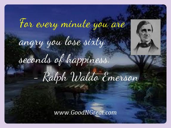 Ralph Waldo Emerson Best Quotes  - For every minute you are angry you lose sixty seconds of