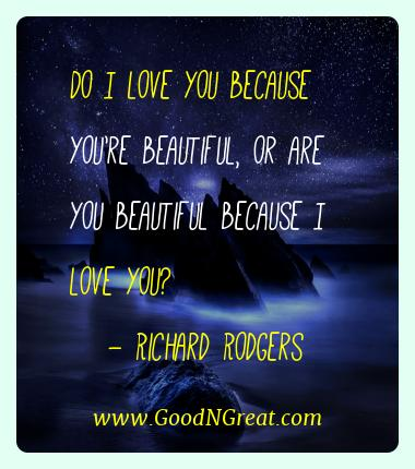 Richard Rodgers Best Quotes  - Do I love you because you're beautiful, or are you