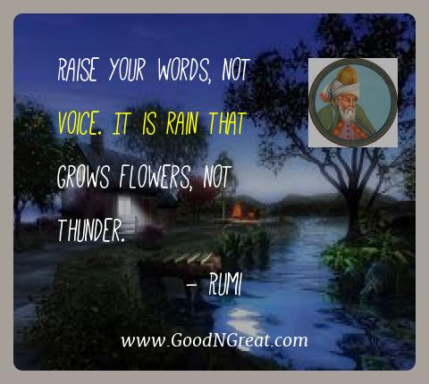 Rumi Best Quotes  - Raise your words, not voice. It is rain that grows flowers,
