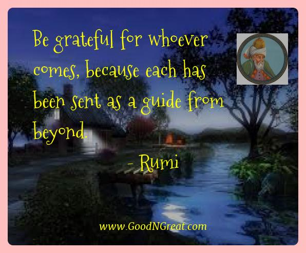 Rumi Best Quotes  - Be grateful for whoever comes, because each has been sent