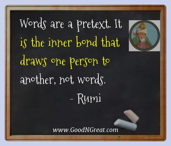 Rumi Best Quotes  - Words are a pretext. It is the inner bond that draws one