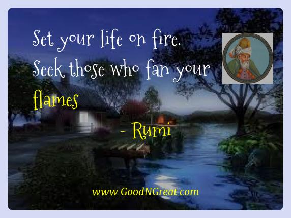 Rumi Best Quotes  - Set your life on fire. Seek those who fan your