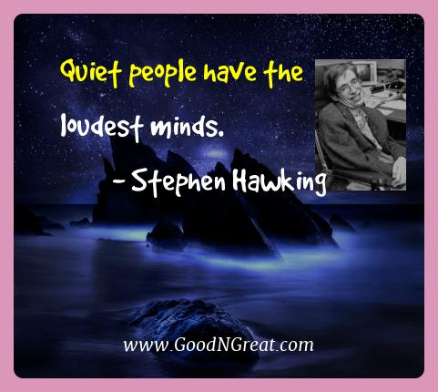 Stephen Hawking Best Quotes  - Quiet people have the loudest