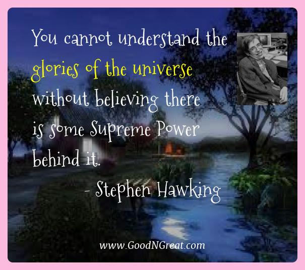Stephen Hawking Best Quotes  - You cannot understand the glories of the universe without