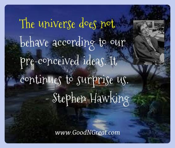 Stephen Hawking Best Quotes  - The universe does not behave according to our pre-conceived