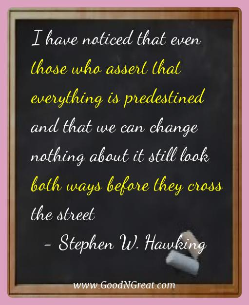 Stephen W. Hawking Best Quotes  - I have noticed that even those who assert that everything