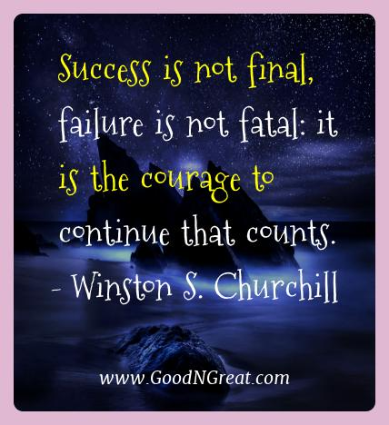 Winston S. Churchill Best Quotes  - Success is not final, failure is not fatal: it is the